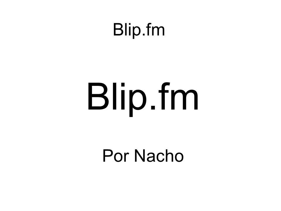 Blip.fm ¿Qué es Blip.fm?