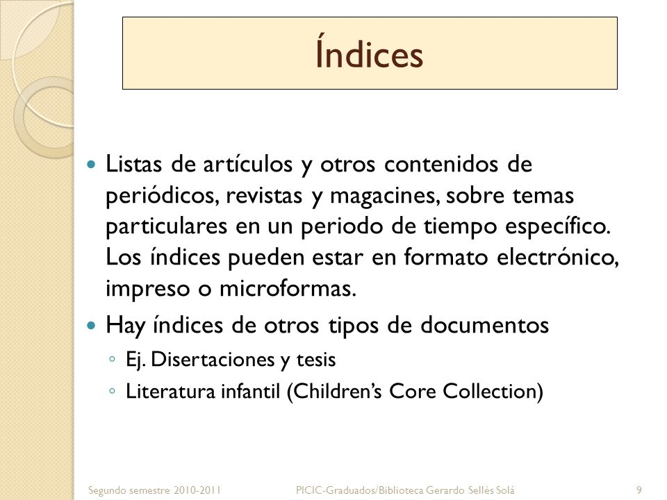 Índices Bases de datos Bibliográficos Abstractos o resúmenes Texto completo Segundo semestre 2010-2011 PICIC-Graduados/Biblioteca Gerardo Sellés Solá10