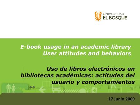 Uso de libros electrónicos en bibliotecas académicas: actitudes del usuario y comportamientos E-book usage in an academic library User attitudes and behaviors.