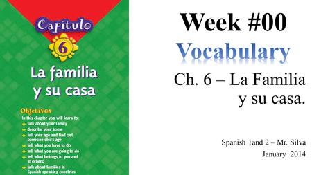 Ch. 6 – La Familia y su casa. Spanish 1and 2 – Mr. Silva January 2014.