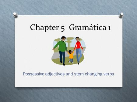 Chapter 5 Gramática 1 Possessive adjectives and stem changing verbs.