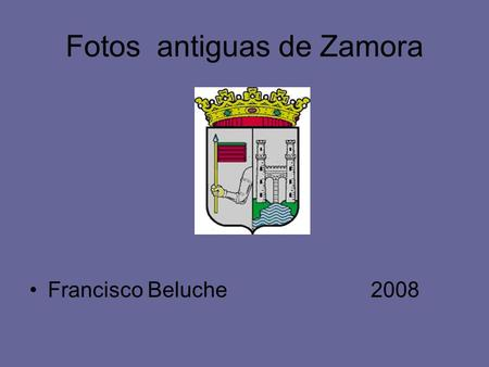 Fotos antiguas de Zamora Francisco Beluche 2008.