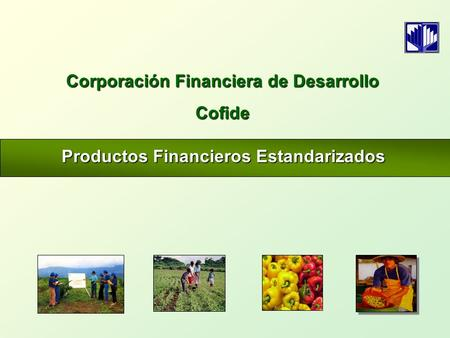 Productos Financieros Estandarizados Corporación Financiera de Desarrollo Cofide.