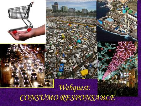 Webquest: CONSUMO RESPONSABLE