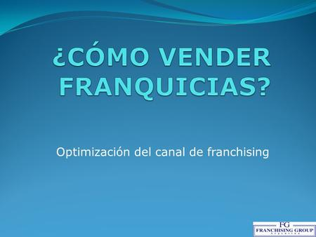 Optimización del canal de franchising. Marca Privilegio Territorio Initial Fee Royalty Inversión en Marketing.