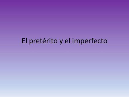 El pretérito y el imperfecto. You learned to use the preterite tense to talk about actions completed in the past. The imperfect tense describes events.