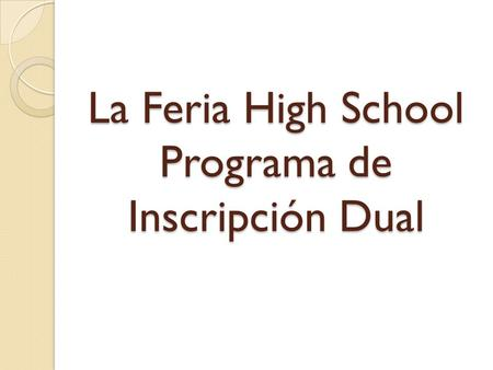 La Feria High School Programa de Inscripción Dual.
