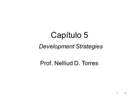 1 1 Capítulo 5 Development Strategies Prof. Nelliud D. Torres.