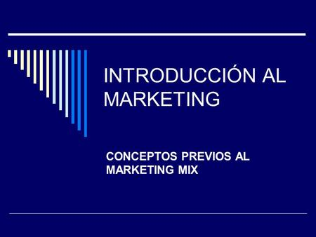 INTRODUCCIÓN AL MARKETING CONCEPTOS PREVIOS AL MARKETING MIX.