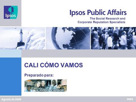 Ipsos – Napoleón Franco The Social Research and Corporate Reputation Specialists 1 The Social Research and Corporate Reputation Specialists CALI CÓMO VAMOS.