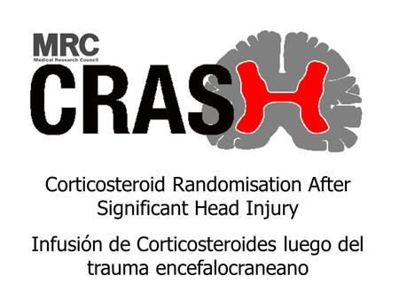 Corticosteroid Randomisation After Significant Head Injury Infusión de Corticosteroides luego del trauma encefalocraneano.