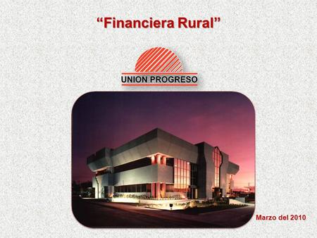"""Financiera Rural"" Marzo del 2010."