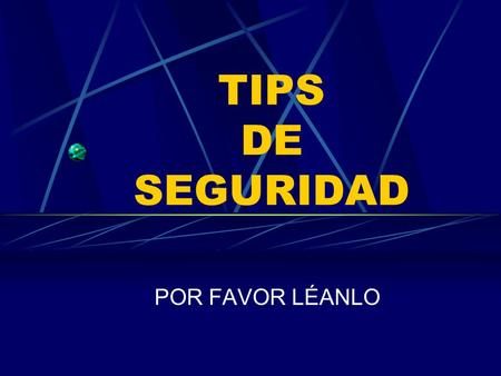 TIPS DE SEGURIDAD POR FAVOR LÉANLO.
