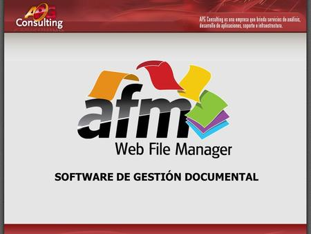 SOFTWARE DE GESTIÓN DOCUMENTAL. AFM - Web File Manager es el software de Administración Documental desarrollado por APG Consulting que soluciona la administración.