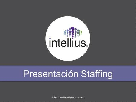 © 2011, Intellius All rights reserved Presentación Staffing.