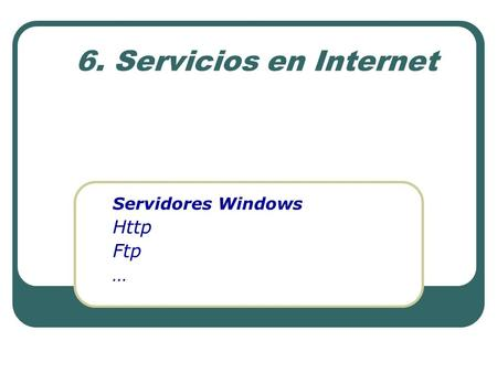 6. Servicios en Internet Servidores Windows Http Ftp …