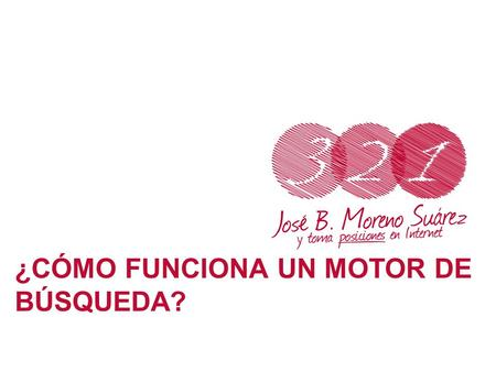 ¿CÓMO FUNCIONA UN MOTOR DE BÚSQUEDA?. El SEM (del inglés Search Engine Marketing) o Marketing de Buscadores es una forma de Marketing Online que busca.