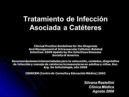 Tratamiento de Infección Asociada a Catéteres Clinical Practice Guidelines for the Diagnosis And Management of Intravascular Catheter-Related Infection: