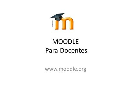 MOODLE Para Docentes www.moodle.org.