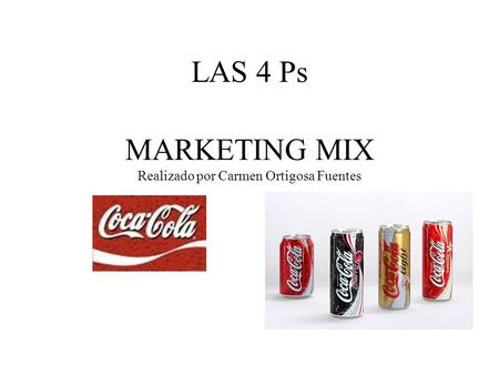 MARKETING MIX Realizado por Carmen Ortigosa Fuentes LAS 4 Ps.