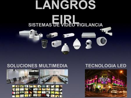 LANGROS EIRL SISTEMAS DE VIDEO VIGILANCIA SOLUCIONES MULTIMEDIATECNOLOGIA LED.