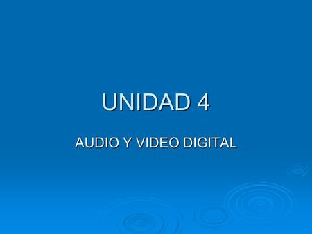 UNIDAD 4 AUDIO Y VIDEO DIGITAL.