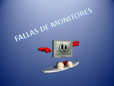 FALLAS DE MONITORES.