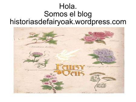 Hola. Somos el blog historiasdefairyoak.wordpress.com.