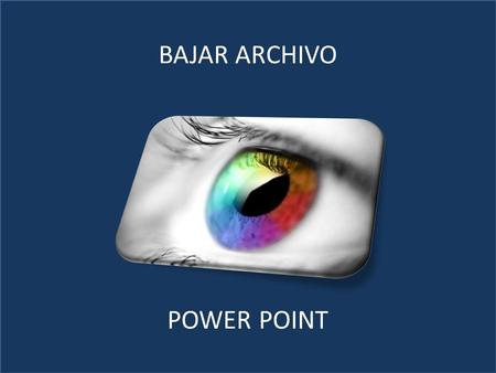 BAJAR ARCHIVO POWER POINT.