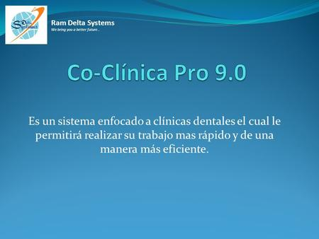 Ram Delta Systems We bring you a better future… Co-Clínica Pro 9.0