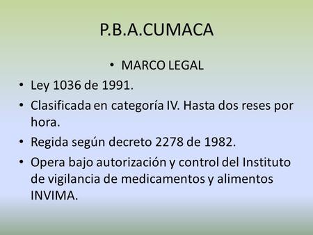 P.B.A.CUMACA MARCO LEGAL Ley 1036 de 1991.