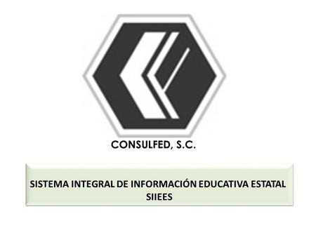 SISTEMA INTEGRAL DE INFORMACIÓN EDUCATIVA ESTATAL