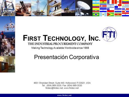 Www.firstec.net F IRST T ECHNOLOGY, I NC. Presentación Corporativa THE INDUSTRIAL PROCUREMENT COMPANY Making Technology Available Worldwide since 1988.