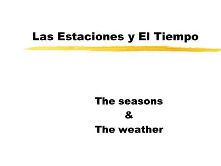 Las Estaciones y El Tiempo The seasons & The weather.