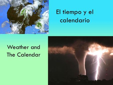 El tiempo y el calendario Weather and The Calendar.