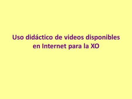 Uso didáctico de videos disponibles en Internet para la XO.
