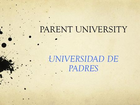 PARENT UNIVERSITY UNIVERSIDAD DE PADRES. INTERNET SAFETY LA SEGURIDAD EN EL INTERNET.