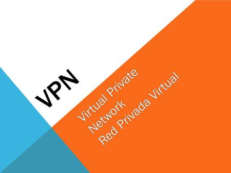 VPN Virtual Private Network Red Privada Virtual. VPN – RED PRIVADA VIRTUAL Es una tecnología de red que permite una extensión de la red local sobre una.