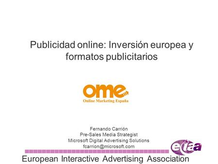 Publicidad online: Inversión europea y formatos publicitarios Fernando Carrión Pre-Sales Media Strategist Microsoft Digital Advertising Solutions