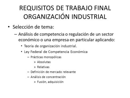 REQUISITOS DE TRABAJO FINAL ORGANIZACIÓN INDUSTRIAL