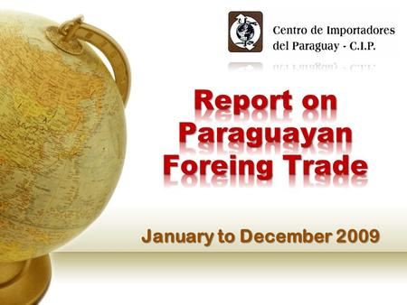 January to December 2009. 2 REPORT ON PARAGUAYAN FOREING TRADE - January to December 2009 We are a civilian non-profit association founded 68 years ago,