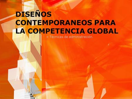 DISEÑOS CONTEMPORANEOS PARA LA COMPETENCIA GLOBAL