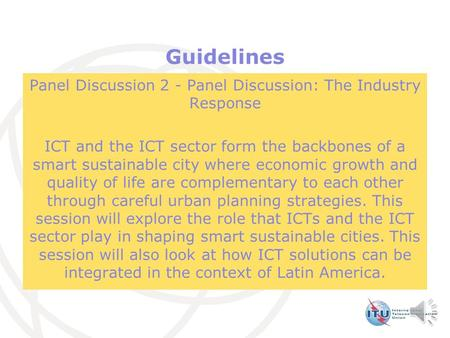 Guidelines Panel Discussion 2 - Panel Discussion: The Industry Response ICT and the ICT sector form the backbones of a smart sustainable city where economic.