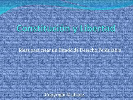 Ideas para crear un Estado de Derecho Perdurable Copyright © al2012.