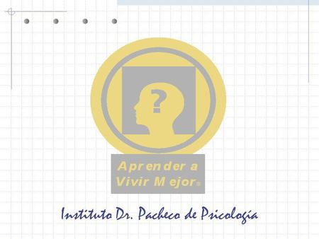 Instituto Dr. Pacheco de Psicología. © 2004 Angel Enrique Pacheco, Ph.D. Todos los Derechos Reservados. All Rights Reserved. INSTITUTO DR. PACHECO DE.