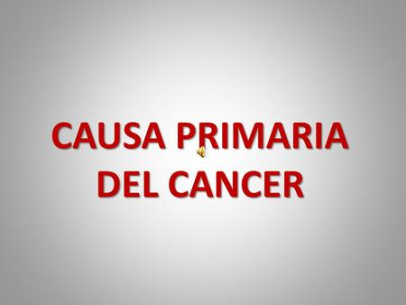 CAUSA PRIMARIA DEL CANCER.