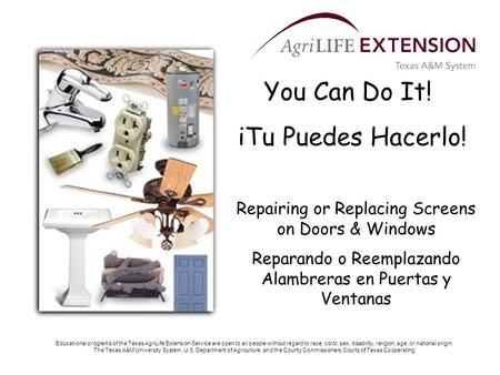 You Can Do It! iTu Puedes Hacerlo! Repairing or Replacing Screens on Doors & Windows Reparando o Reemplazando Alambreras en Puertas y Ventanas Educational.