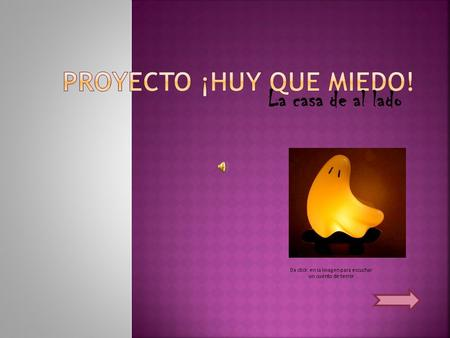 Proyecto ¡Huy que miedo!