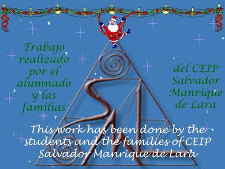 Trabajo realizado por el alumnado y las familias del CEIP Salvador Manrique de Lara This work has been done by the students and the families of CEIP Salvador.