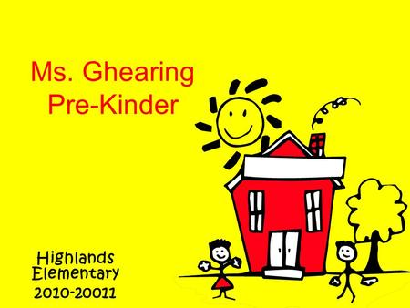 Ms. Ghearing Pre-Kinder Highlands Elementary 2010-20011.